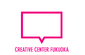 CREATIVE CENTER FUKUOKA